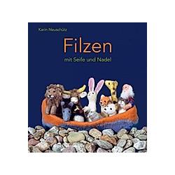 Filzen mit Seife und Nadel. Karin Neuschütz  - Buch
