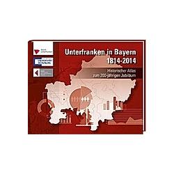 Unterfranken in Bayern 1814 - 2014 - Buch