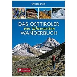 Das Osttiroler Vier-Jahreszeiten-Wanderbuch. Walter Mair  - Buch