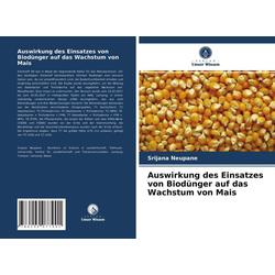 Auswirkung des Einsatzes von Biodünger auf das Wachstum von Mais: Buch von Srijana Neupane