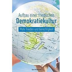 Aufbau einer friedlichen Demokratiekultur. Karl M. Brunner  - Buch