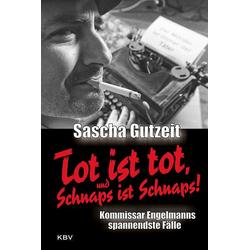 Tot ist tot und Schnaps ist Schnaps!: eBook von Sascha Gutzeit