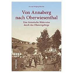 Von Annaberg nach Oberwiesenthal. Wolfgang Blaschke  Eva Blaschke  - Buch