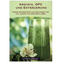 Arginin OPC und Entsäuerung als Buch von Frank Jester