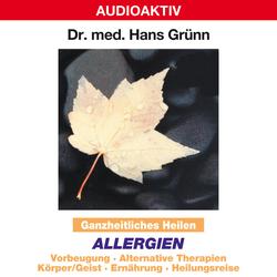 Ganzheitliches Heilen: Allergien - Vorbeugung alternative Therapien Körper & Geist Ernährung Heilungsreise als Hörbuch Download von Dr. Hans Grünn