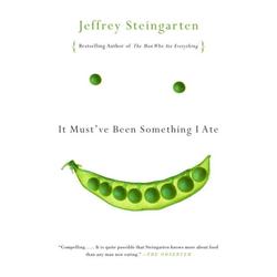 It Must've Been Something I Ate: eBook von Jeffrey Steingarten