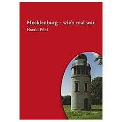 Mecklenburg - wie's mal war. Harald Pöhl  - Buch