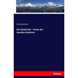 Die Gliedertier - Fauna des Sansibar-Gebietes als Buch von A. Gerstaecker