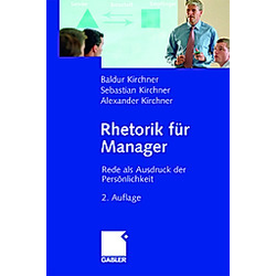 Rhetorik für Manager. Sebastian Kirchner  Baldur Kirchner  Alexander Kirchner  - Buch