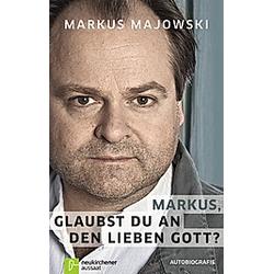 Markus  glaubst du an den lieben Gott?. Markus Majowski  - Buch