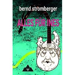 Alles für Ines. Bernd Stromberger  - Buch