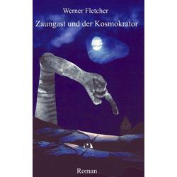 Zaungast und der Kosmokrator als Buch von Werner Fletcher