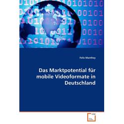 Das Marktpotential für mobile Videoformate in Deutschland als Buch von Felix Manthey