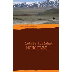 letzte Ausfahrt Mongolei ... als Buch von Uwe Spettmann-Heynen