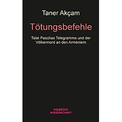 Tötungsbefehle. Taner Akcam  - Buch