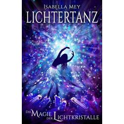 Die Magie der Lichtkristalle: eBook von Isabella Mey