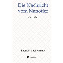 Die Nachricht vom Nanotier als Buch von Dietrich Dichtemann