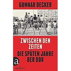 Zwischen den Zeiten. Gunnar Decker  - Buch