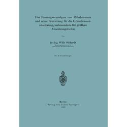 Das Fassungsvermögen von Rohrbrunnen und seine Bedeutung für die Grundwasserabsenkung insbesondere für größere Absenkungstiefen als Buch von Willy...