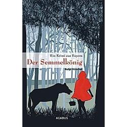 Der Semmelkönig. Katja Hirschel  - Buch