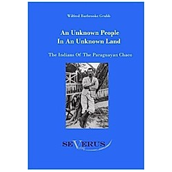An Unknown People In An Unknown Land. Wilfred Barbrooke Grubb  - Buch