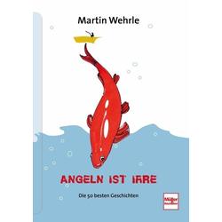 Angeln ist irre als Buch von Martin Wehrle