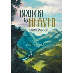 Bruecke to Heaven als Buch von Timothy W. Tron