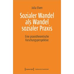 Sozialer Wandel als Wandel sozialer Praxis als Buch von Julia Elven