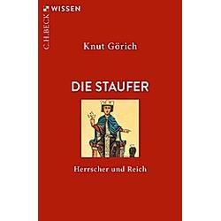 Die Staufer. Knut Görich  - Buch