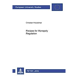 Recipes for Monopoly Regulation. Christian Holzleitner  - Buch