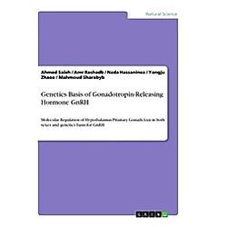 Genetics Basis of Gonadotropin-Releasing Hormone GnRH. Ahmed Saleh  Amr Rashadb  Nada Hassaninea  - Buch