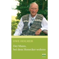 Der Mann bei dem Honecker wohnte als Buch von Uwe Holmer