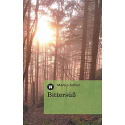 Bittersüß als Buch von Markus Zollner