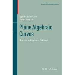 Plane Algebraic Curves als Buch von Egbert Brieskorn/ Horst Knörrer