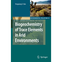 Biogeochemistry of Trace Elements in Arid Environments als Buch von Fengxiang X. Han