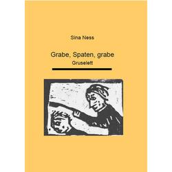 Grabe Spaten grabe als Taschenbuch von Sina Ness