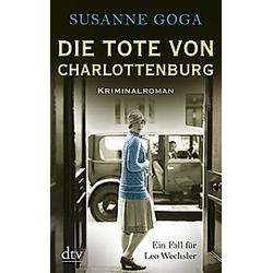 Die Tote von Charlottenburg / Leo Wechsler Bd.3. Susanne Goga  - Buch