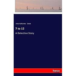 7 to 12. Anna Katharine Green  - Buch
