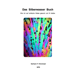 Das Silberwasser Buch als Buch von Gerhard P. Kirchmair