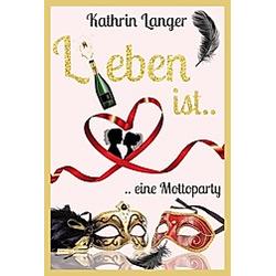 L(i)eben ist....eine Mottoparty. Kathrin Langer  - Buch