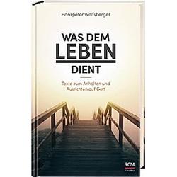 Was dem Leben dient. Hanspeter Wolfsberger  - Buch