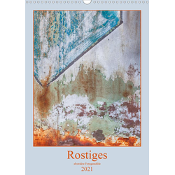 Rostiges (Wandkalender 2021 DIN A3 hoch)