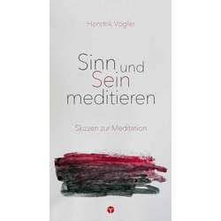 Sinn und Sein meditieren: Buch von Hendrik Vögler
