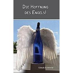 Die Hoffnung des Engels!. Ulrich Esenwein  - Buch