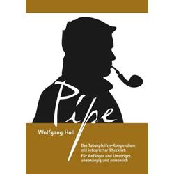 Pipe - Das Tabakpfeifen-Kompendium: eBook von Wolfgang Holl