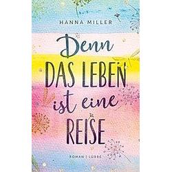 Denn das Leben ist eine Reise. Hanna Miller  - Buch