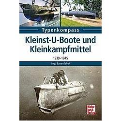 Kleinst-U-Boote. Ingo Bauernfeind  - Buch