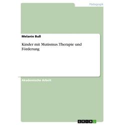 Kinder mit Mutismus. Therapie und Förderung: eBook von Melanie Buß
