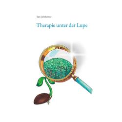 Therapie unter der Lupe als Buch von Tara Lichtkeimer
