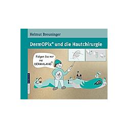DermOPix® und die Hautchirurgie. Helmut Breuninger  - Buch